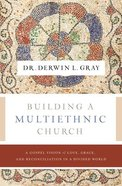 Building a Multiethnic Church: A Gospel Vision of Grace, Love, and Reconciliation in a Divided World Paperback