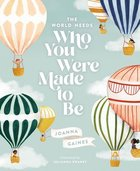 World Needs Who You Were Made to Be Hardback