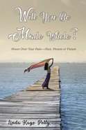 Will You Be Made Whole?: Power Over Your Pain--Past, Present Or Future Paperback