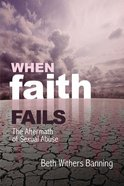 When Faith Fails: The Aftermath of Sexual Abuse Paperback
