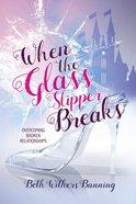 When the Glass Slipper Breaks eBook