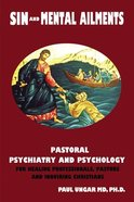Sin and Mental Ailments: Pastoral Psychiatry and Psychology For Healing Professionals, Pastors and Inquiring Christians Paperback