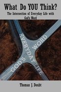 What Do You Think?: The Intersection of Everyday Life With God's Word Paperback