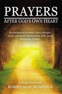Prayers After God's Own Heart: An Invitation to Enter Into a Deeper, More Personal Relationship With Your Heavenly Father Paperback