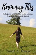 Knowing This: Finding Joy in the Middle of the Unknowns, a 90-Day Devotional Journal Hardback
