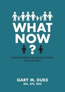 What Now?: Understanding the Sexual Offense in Your Family Paperback