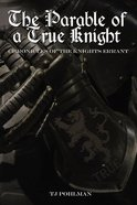 The Parable of a True Knight (Chronicles Of The Knights Errant Series) eBook