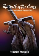 The Walk of the Cross: Christian Discipleship- Dying to Self Paperback