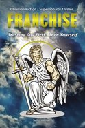 Franchise: Trusting God First...Then Yourself Paperback