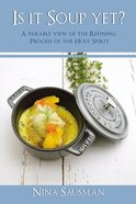 Is It Soup Yet?: A Parable View of the Refining Process of the Holy Spirit Paperback