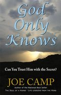 God Only Knows: Can You Trust Him With the Secret? Paperback