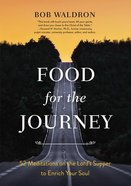 Food For the Journey: 52 Meditations on the Lord's Supper to Enrich Your Soul Paperback