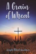 A Grain of Wheat: A Novel in 3 Books With Prologue & Epilogue Paperback
