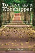 To Live as a Worshipper eBook