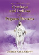 Cowboys and Indians and Pegasus Dreams Paperback