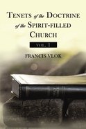 Tenets of the Doctrine of the Spirit-Filled Church Vol. 1 Paperback