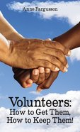 Volunteers: How to Get Them, How to Keep Them! Paperback