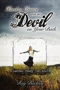 Hard to Dance With the Devil on Your Back: A Lenten Study For Adults Paperback