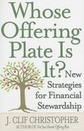 Whose Offering Plate is It?: New Strategies For Financial Stewardship Paperback