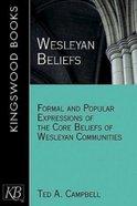 Wesleyan Beliefs: Formal and Popular Expressions of the Core Beliefs of Wesleyan Communities Paperback