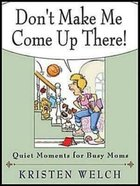 Don't Make Me Come Up There!: Quiet Moments For Busy Moms Paperback