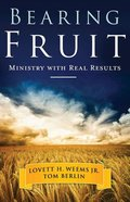 Bearing Fruit: Ministry With Real Results Paperback