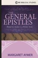 The General Epistles (Core Biblical Studies Series) Paperback