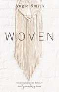 Woven: Understanding the Bible as One Seamless Story Paperback