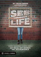 See-Through Life: What Happens When Girls Get Real, Get Honest, Get Accountable (Girls Book) Paperback
