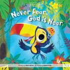 Never Fear, God is Near (Best Of Li'l Buddies Series) Board Book