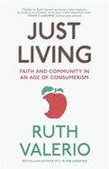 Just Living: Faith and Community in An Age of Consumerism Paperback