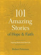 101 Amazing Stories of Hope and Faith: Inspiring Stories From Real Life Paperback