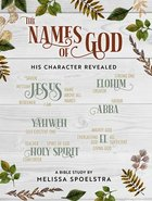 Names of God - Women's Bible Study: His Character Revealed (Participant Workbook) Paperback
