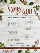 Names of God - Women's Bible Study: His Character Revealed (Leader Guide) Paperback