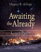 Awaiting the Already: An Advent Journey Through the Gospels (Large Print) Paperback