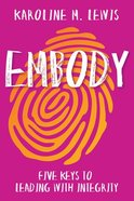 Embody: Five Keys to Leading With Integrity Paperback