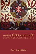 Word of God, Word of Life: Understanding the Three-Year Lectionaries Paperback