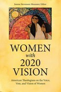 Women With 2020 Vision: American Theologians on the Vote, Voice, and Vision of Women Paperback