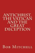 Antichrist, the Vatican and the Great Deception Paperback