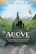 Living Above the Snake Line: A Unique Perspective on the Present-Day Deliverance Ministry of Jesus Christ Paperback