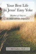 Your Best Life in Jesus' Easy Yoke Paperback