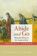 Abide and Go: Missional Theosis in the Gospel of John Paperback
