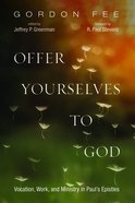 Offer Yourselves to God: Vocation, Work, and Ministry in Paul's Epistles Paperback