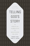 Telling God's Story: The Biblical Narrative From Beginning to End (3rd Edition) Paperback