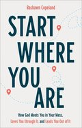 Start Where You Are: How God Meets You in Your Mess, Loves You Through It, and Leads You Out of It Paperback