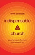 Indispensable Church: Powerful Ways to Flood Your Community With Love Paperback