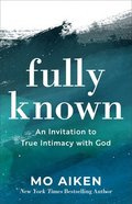 Fully Known: An Invitation to True Intimacy With God Paperback