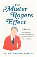 The Mister Rogers Effect: 7 Secrets to Bringing Out the Best in Yourself and Others From America's Beloved Neighbor Paperback