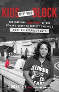 Kids Off the Block: The Inspiring True Story of One Woman's Quest to Protect Chicago's Most Vulnerable Youth Paperback