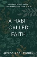 A Habit Called Faith: 40 Days in the Bible to Find and Follow Jesus Paperback